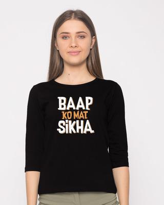 Buy Baap Ko Mat Sikha Round Neck 3/4th Sleeve T-Shirt Online India @ Bewakoof.com