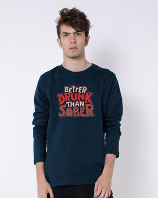 Shop Better Drunk Than Sober Full Sleeve T-Shirt-Front