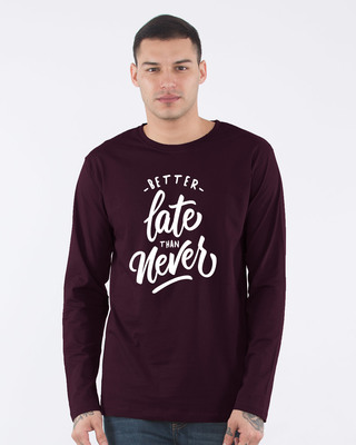 Shop Better Late Full Sleeve T-Shirt-Front