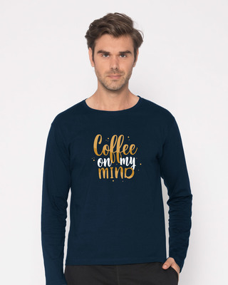 Buy Coffee On My Mind Full Sleeve T-Shirt Online India @ Bewakoof.com