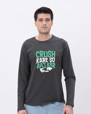 Crush Kare So Aaj Kar Full Sleeve T-Shirt