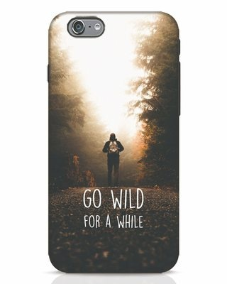 Shop Go Wild For A While iPhone 6 Mobile Cover-Front