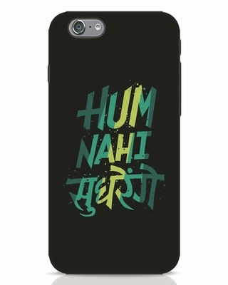 Shop Hum Nahi Sudhrenge iPhone 6 Mobile Cover-Front