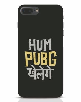 Shop Hum Pubg Khelege iPhone 7 Plus Mobile Cover-Front