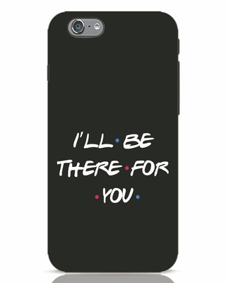 Shop I Will Be There For You iPhone 6 Mobile Cover-Front