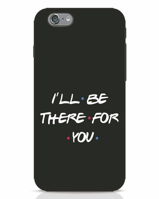 Shop I Will Be There For You iPhone 6s Mobile Cover-Front