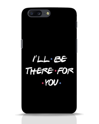 Shop I Will Be There For You OnePlus 5 Mobile Cover-Front