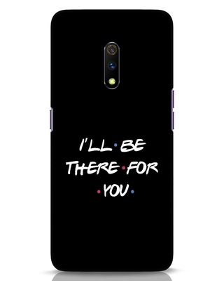 Shop I Will Be There For You Realme X Mobile Cover-Front