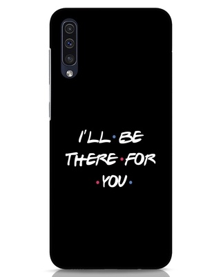 Shop I Will Be There For You Samsung Galaxy A50 Mobile Cover-Front
