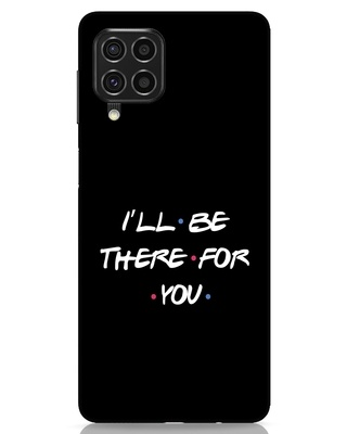 Shop I Will Be There For You Samsung Galaxy F62 Mobile Cover-Front