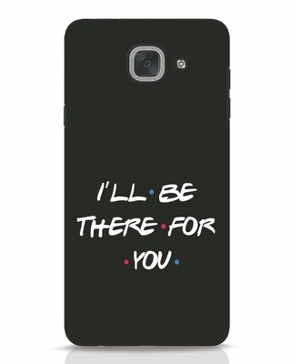 Shop I Will Be There For You Samsung Galaxy J7 Max Mobile Cover-Front
