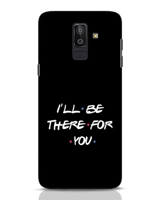 Shop I Will Be There For You Samsung Galaxy J8 Mobile Cover-Front