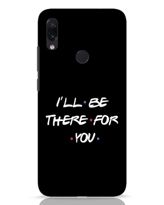 Shop I Will Be There For You Xiaomi Redmi Note 7 Mobile Cover-Front