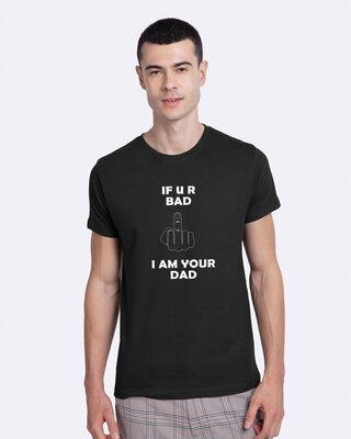 Shop Mojotrack If U R Bad, I Am Your Dad Half T-Shirt-Front