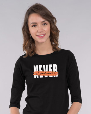 Shop Never Underestimate Me Round Neck 3/4th Sleeve T-Shirt-Front