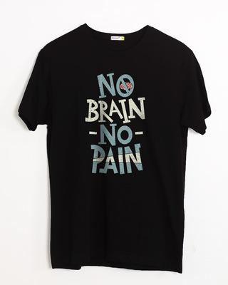 Buy No Brain No Pain Half Sleeve T-Shirt Online India @ Bewakoof.com