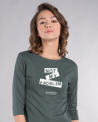 Shop Not My Problem Round Neck 3/4th Sleeve T-Shirt-Front