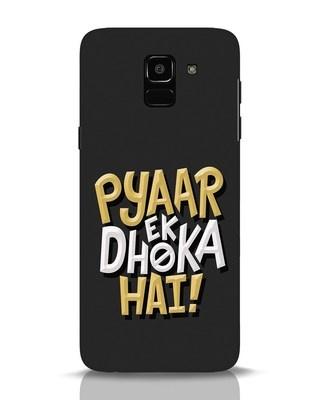 Shop Pyaar Ek Dhoka Hai Samsung Galaxy J6 Mobile Cover-Front