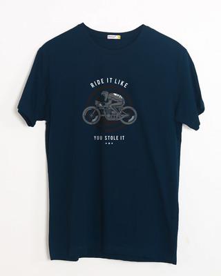 Buy Ride It Like You Stole It Half Sleeve T-Shirt Online India @ Bewakoof.com