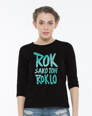 Buy Rok Sako Toh Rok Lo Round Neck 3/4th Sleeve T-Shirt Online India @ Bewakoof.com