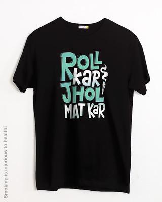Shop Roll Kar Jhol Mat Kar Half Sleeve T-Shirt-Front