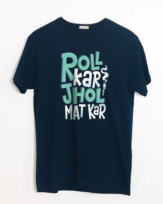 Buy Roll Kar Jhol Mat Kar Half Sleeve T-Shirt Online India @ Bewakoof.com