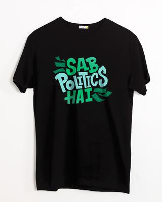 Buy Sab Politics Hai Half Sleeve T-Shirt Online India @ Bewakoof.com