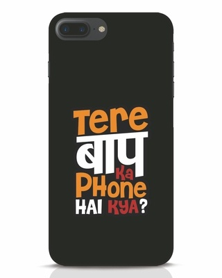 Shop Tere Baap Ka Phone Hai Kya iPhone 7 Plus Mobile Cover-Front