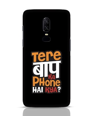 Shop Tere Baap Ka Phone Hai Kya OnePlus 6 Mobile Cover-Front