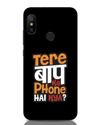 Shop Tere Baap Ka Phone Hai Kya Xiaomi Redmi Note 6 Pro Mobile Cover-Front
