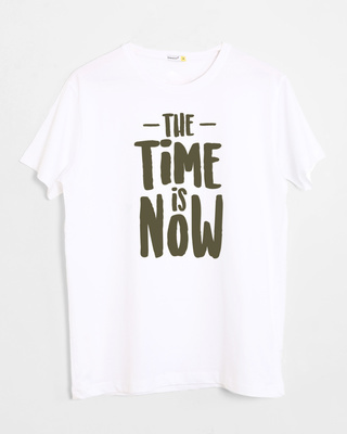 Buy The Time Is Now Half Sleeve T-Shirt Online India @ Bewakoof.com