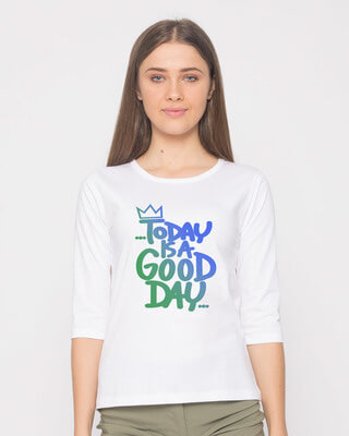 Shop Today Is A Good Day Round Neck 3/4th Sleeve T-Shirt-Front