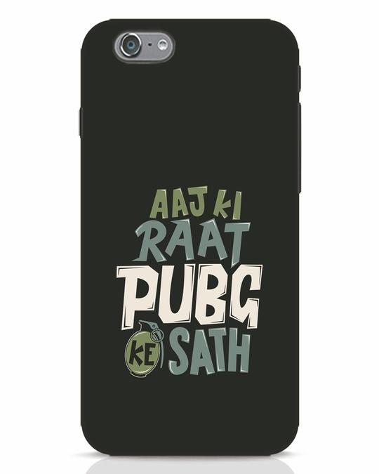 Shop Aaj Ki Raat Pubg Ke Saath iPhone 6 Mobile Cover-Front