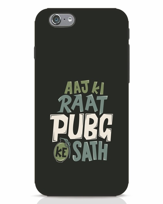 Shop Aaj Ki Raat Pubg Ke Saath iPhone 6s Mobile Cover-Front