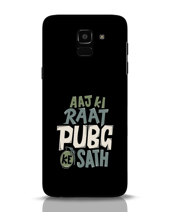 Shop Aaj Ki Raat Pubg Ke Saath Samsung Galaxy J6 Mobile Cover-Front