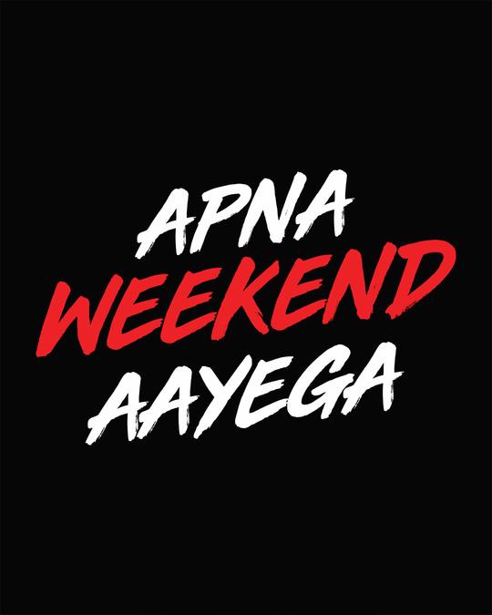 Shop Apna Weekend Aayega Full Sleeve T-Shirt
