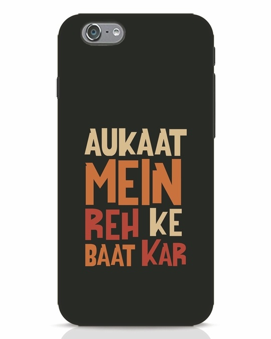 Shop Aukaat Mein Reh Kar Baat Kar iPhone 6s Mobile Cover-Front