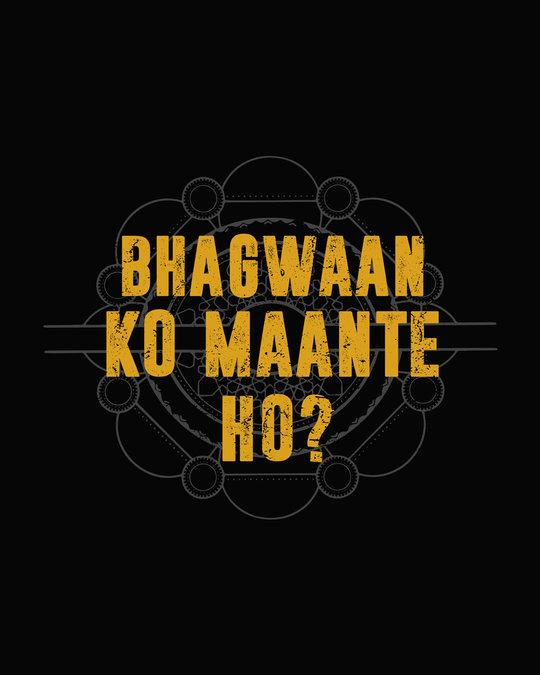 Shop Bhagwaan Ko Maante Ho? Full Sleeve T-Shirt