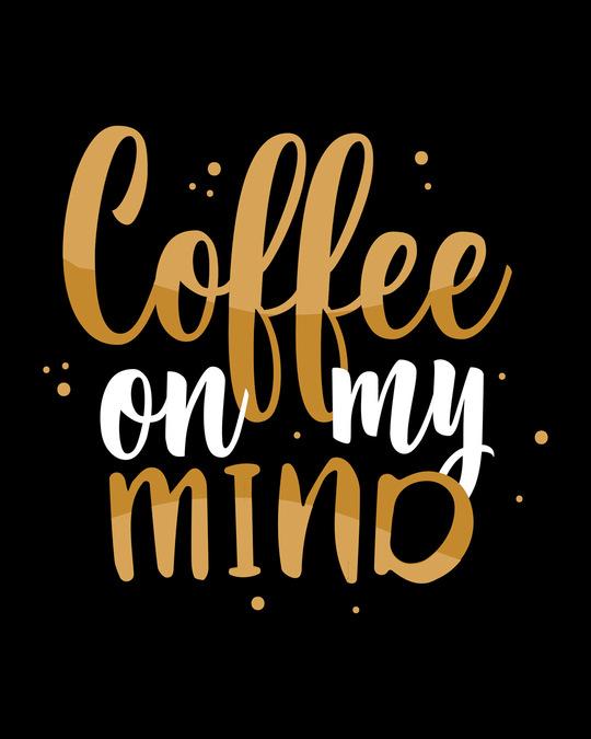 Shop Coffee On My Mind Half Sleeve T-Shirt