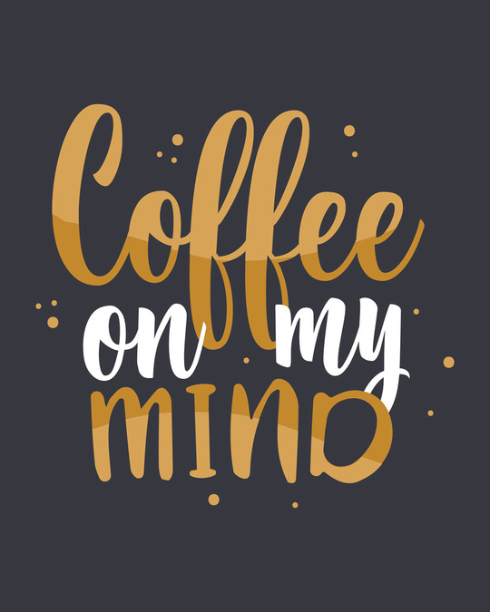 Shop Coffee On My Mind Half Sleeve T-Shirt