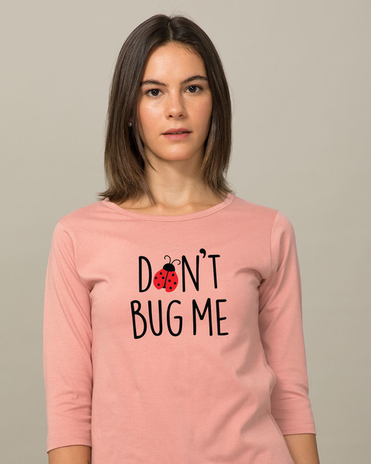 Shop Don't Bug Me Round Neck 3/4th Sleeve T-Shirt-Front