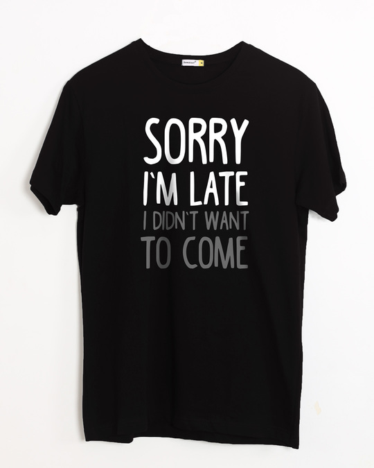 Shop Don't Want To Come Half Sleeve T-Shirt-Front