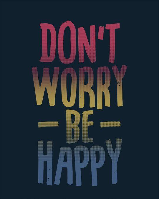 Shop Don't Worry Just Be Happy Boyfriend T-Shirt