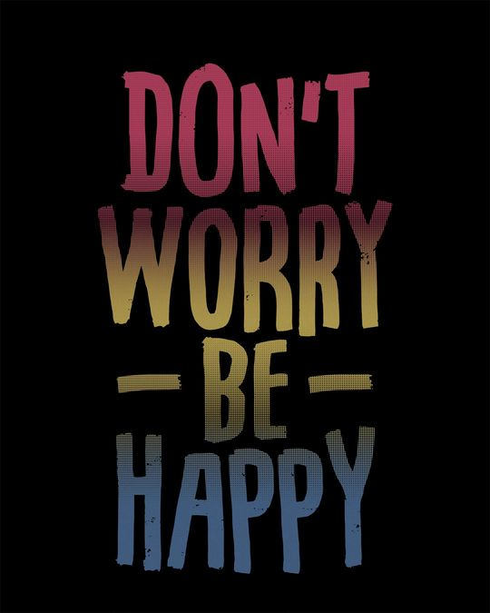 Shop Don't Worry Just Be Happy Half Sleeve T-Shirt