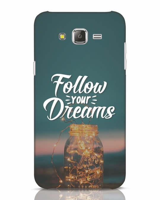 Shop Dreams To Be Followed Samsung Galaxy J7 Mobile Cover-Front