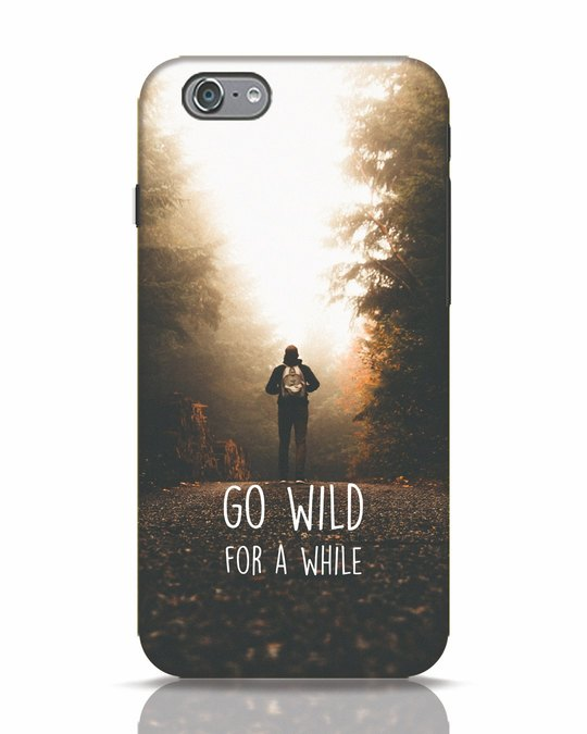 Shop Go Wild For A While iPhone 6s Mobile Cover-Front