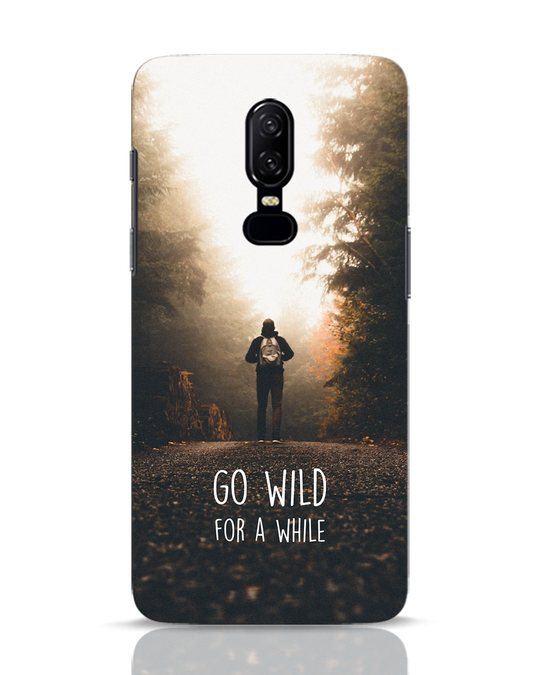 Shop Go Wild For A While OnePlus 6 Mobile Cover-Front
