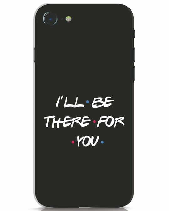 Shop I Will Be There For You iPhone 7 Mobile Cover-Front