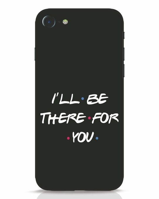 Shop I Will Be There For You iPhone 8 Mobile Cover-Front