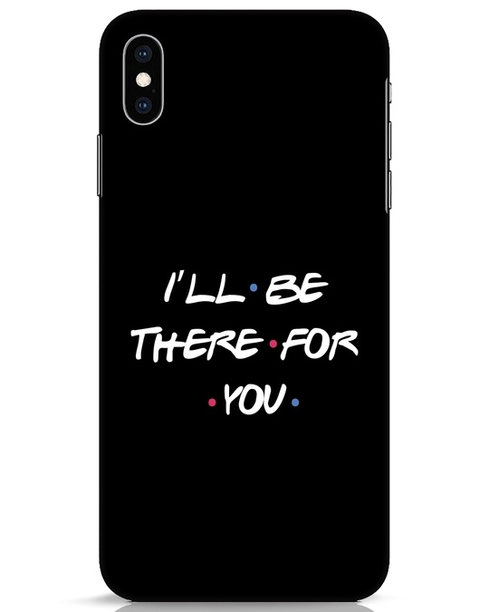 Shop I Will Be There For You iPhone XS Max Mobile Cover-Front